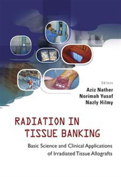 Radiation in Tissue Banking: Basic Science and Clinical Applications of Irradiated Tissue Allografts