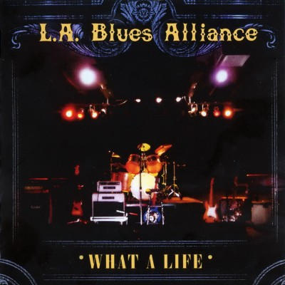 L.A. Blues Alliance - What A Life (2007)