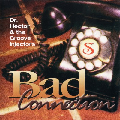 Dr. Hector & The Groove Injectors - Bad Connection (1995)